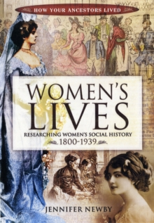 Women's Lives : Researching Women's Social History 1800-1939, Paperback Book