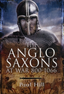 The Anglo-Saxons : At War 800-1066, Hardback Book