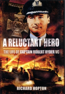 A Reluctant Hero : The Life of Captain Robert Ryder VC, Hardback