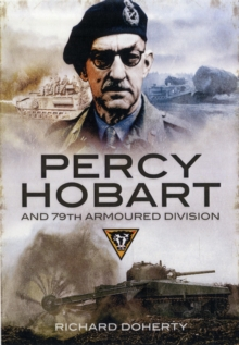Hobart's 79th Armoured Division at War : Invention, Innovation and Inspiration, Hardback