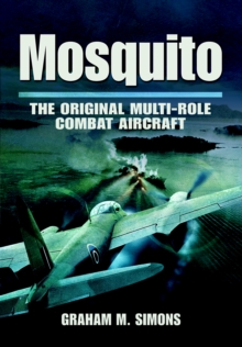 Mosquito : The Original Multi-Role Combat Aircraft, Hardback Book