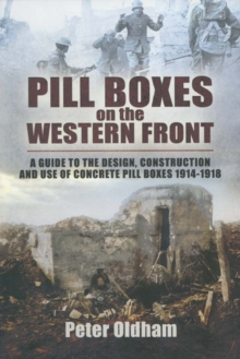 Pillboxes on the Western Front : Guide to the Design, Construction and Use of Concrete Pillboxes, 1914-18, Paperback