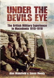 Under the Devil's Eye : The British Military Experience in Macedonia 1915-18, Hardback