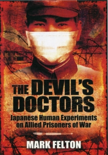 The Devil's Doctors : Japanese Human Experiments on Allied Prisoners of War, Hardback