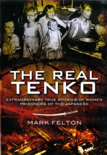The Real Tenko : Extraordinary True Stories of Women Prisoners of the Japanese, Paperback