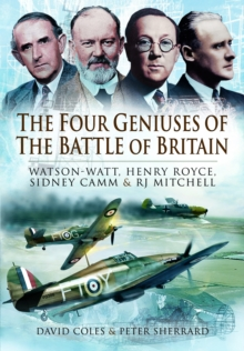 The Four Geniuses of the Battle of Britain : Watson-Watt, Henry Royce, Sydney Camm and RJ Mitchell, Hardback