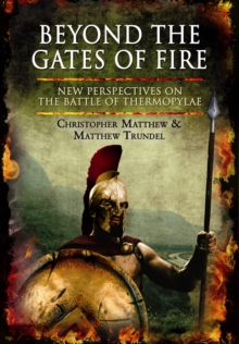 Beyond the Gates of Fire : New Perspectives on the Battle of Thermopylae, Hardback