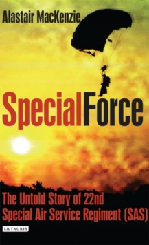 Special Force : The Untold Story of 22nd Special Air Service Regiment (SAS), Hardback
