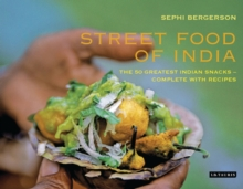 Street Food of India : The 50 Greatest Indian Snacks -  Complete with Recipes, Hardback