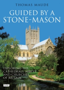 Guided by a Stonemason : Exploring the Cathedrals, Abbeys and Churches of Britain, Paperback
