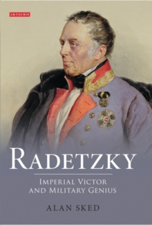 Radetzky : Imperial Victor and Military Genius, Hardback