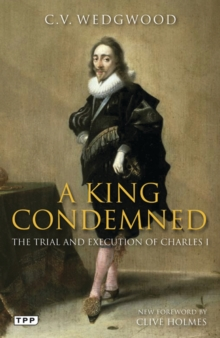 A King Condemned : The Trial and Execution of Charles I, Paperback Book