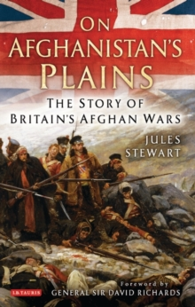 On Afghanistan's Plains : The Story of Britain's Afghan Wars, Hardback