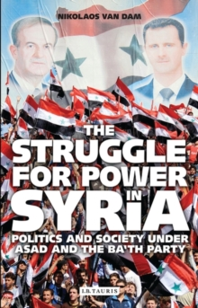 The Struggle for Power in Syria : Politics and Society Under Asad and the Ba'th Party, Paperback