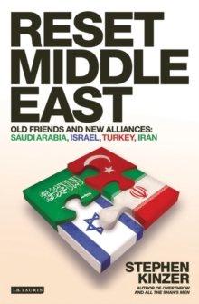 Reset Middle East : Old Friends and New Alliances: Saudi Arabia, Israel, Turkey, Iran, Paperback