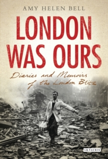 London Was Ours : Diaries and Memoirs of the London Blitz, Paperback Book