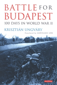 Battle for Budapest : 100 Days in World War II, Paperback