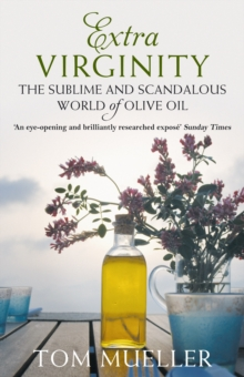 Extra Virginity : The Sublime and Scandalous World of Olive Oil, Paperback