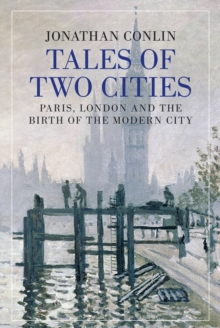 Tales of Two Cities : Paris, London and the Birth of the Modern City, Hardback Book