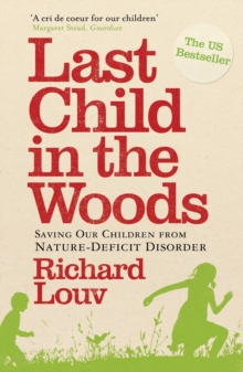 Last Child in the Woods : Saving Our Children from Nature-deficit Disorder, Paperback