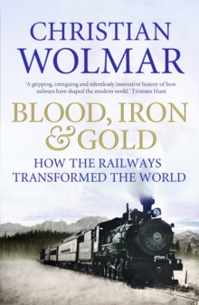 Blood, Iron and Gold : How the Railways Transformed the World, Paperback
