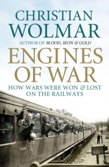 Engines of War : How Wars Were Won and Lost on the Railways, Paperback