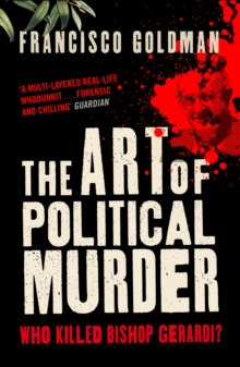 The Art of Political Murder : Who Killed Bishop Gerardi?, Paperback