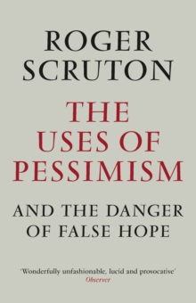 The Uses of Pessimism : And the Danger of False Hope, Paperback Book