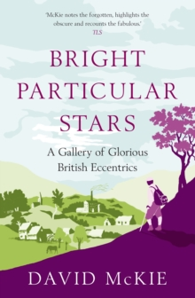 Bright Particular Stars : A Gallery of Glorious British Eccentrics, Hardback Book