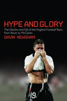 Hype and Glory : The Decline and Fall of the England Football Team, from Revie to Mcclaren, Hardback