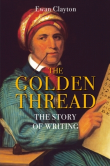 The Golden Thread : The Story of Writing, Hardback