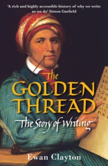 The Golden Thread : The Story of Writing, Paperback