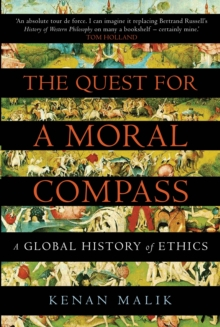 The Quest for a Moral Compass : A Global History of Ethics, Paperback Book