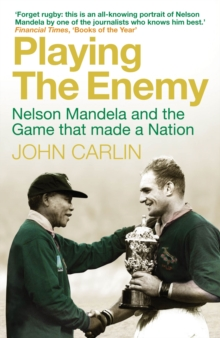 Playing the Enemy : Nelson Mandela and the Game That Made a Nation, Paperback