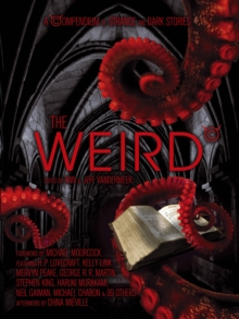 The Weird : A Compendium of Strange and Dark Stories, Paperback Book