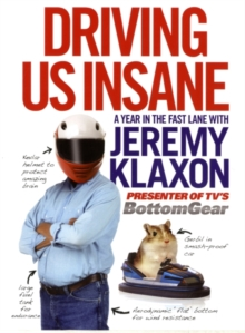 Driving Us Insane : A Year in the Fast Lane with Jeremy Klaxon, Presenter of TV's Bottom Gear, Hardback