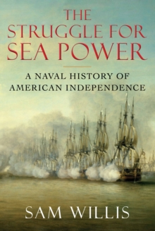 The Struggle for Sea Power : A Naval History of American Independence, Hardback Book