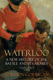Waterloo : A New History of the Battle and its Armies, Paperback Book