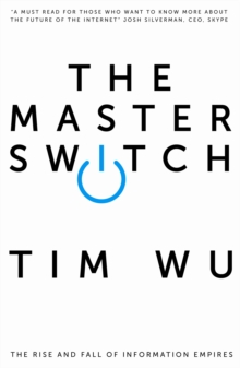 The Master Switch : The Rise and Fall of Information Empires, Paperback