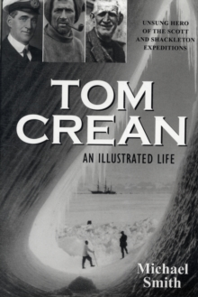 Tom Crean - An Illustrated Life : Unsung Hero of the Scott & Shackleton Expeditions, Paperback