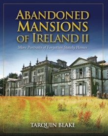 Abandoned Mansions of Ireland II : More Portraits of Forgotten Stately Homes, Hardback