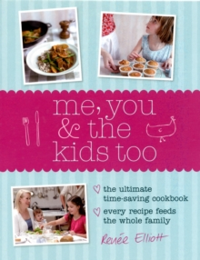 Me, You and the Kids Too : The Ultimate Time-Saving Cookbook - Every Recipe Feeds the Whole Family, Hardback