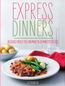 Express Meals : 175 Delicious Dishes You Can Make in 30 Minutes or Less, Hardback