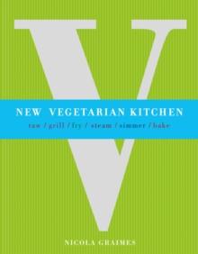 New Vegetarian Kitchen : Raw * Grill * Fry * Steam * Simmer * Bake, Paperback