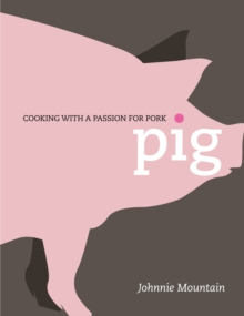 Pig : Cooking with a Passion for Pork, Hardback