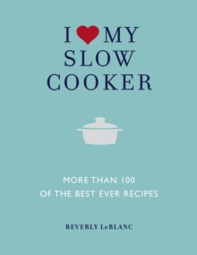 I Love My Slow Cooker : More Than 100 of the Best Ever Recipes, Paperback Book