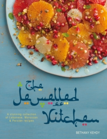 The Jewelled Kitchen : A Stunning Collection of Lebanese, Moroccan and Persian Recipes, Hardback