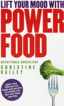 Lift Your Mood with Power Food : Healthy Recipes to Boost Your Energy Levels, Paperback