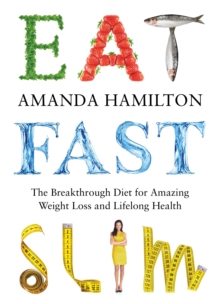 Eat, Fast, Slim : The Life-Changing Fasting Diet for Amazing Weight Loss and Optimum Health, Paperback Book