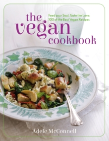 The Vegan Cookbook : Feed Your Soul, Taste the Love: 100 of the Best Vegan Recipes, Hardback Book
